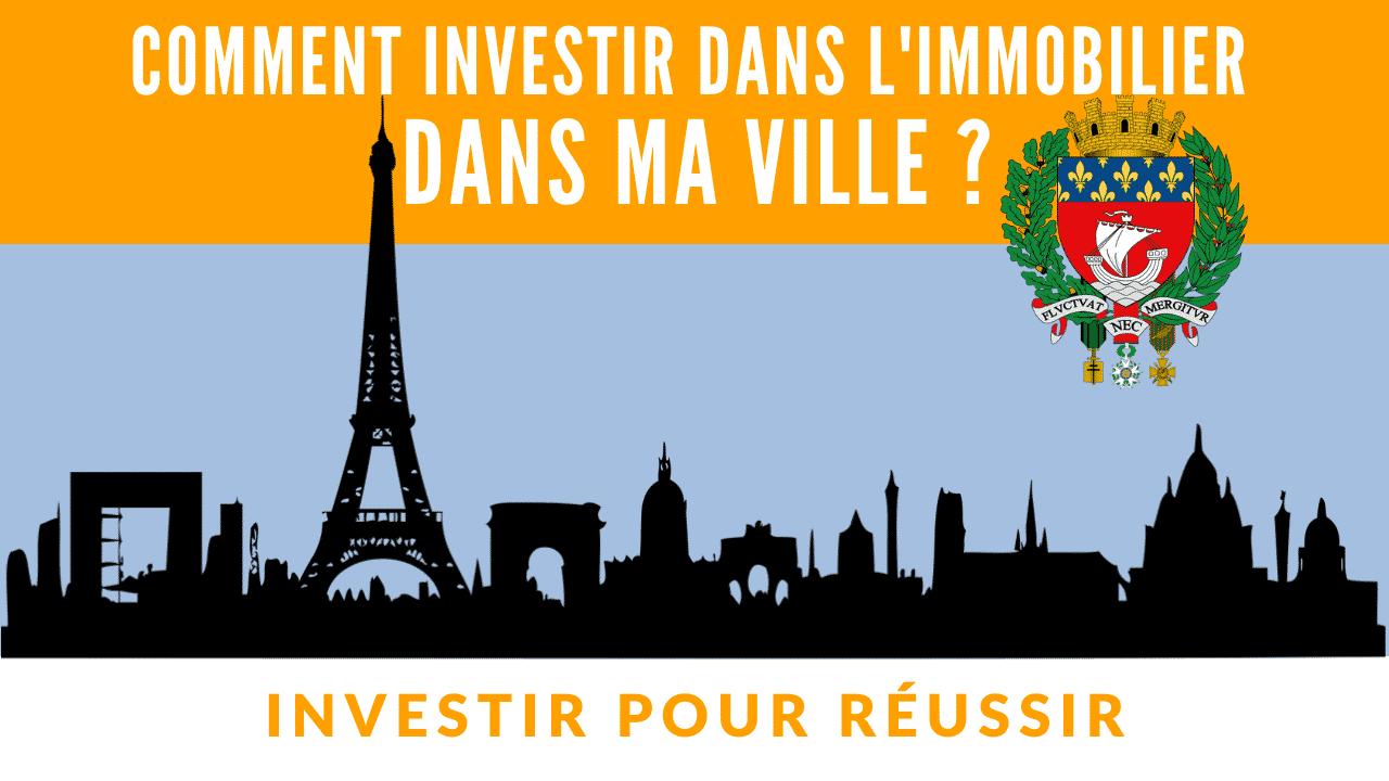 Comment investir dans l'immobilier dans ma ville ?